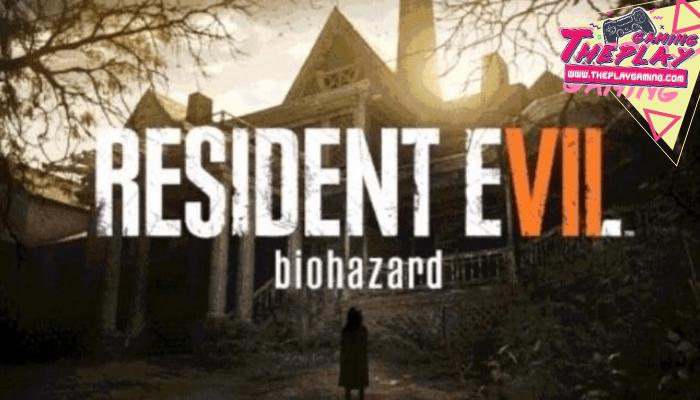 เกม Resident Evil7 เกมแนว Survival Horror เกมภาคต่อที่กลับไปสู่ความสยองขวัญ คอมพิวเตอร์ PC เครื่องเล่น PlayStation 4 และเครื่องเล่น Xbox One