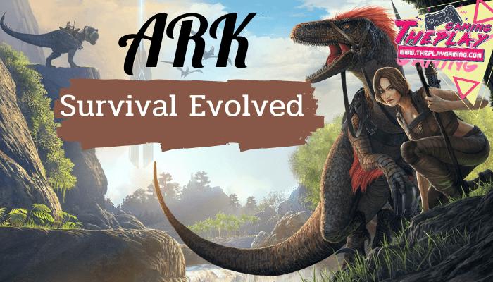 ARK: Survival Evolved ARK: Survival Evolved เกมเอาตัวรอดในยุคดึกดำบรรพ์ เกมที่เราจะต้องเอาตัวรอดจากธรรมชาติที่โหดร้ายไม่ว่าจะเป็นสัตว์ร้าย ไดโนเสาร์ เกมผจญภัย